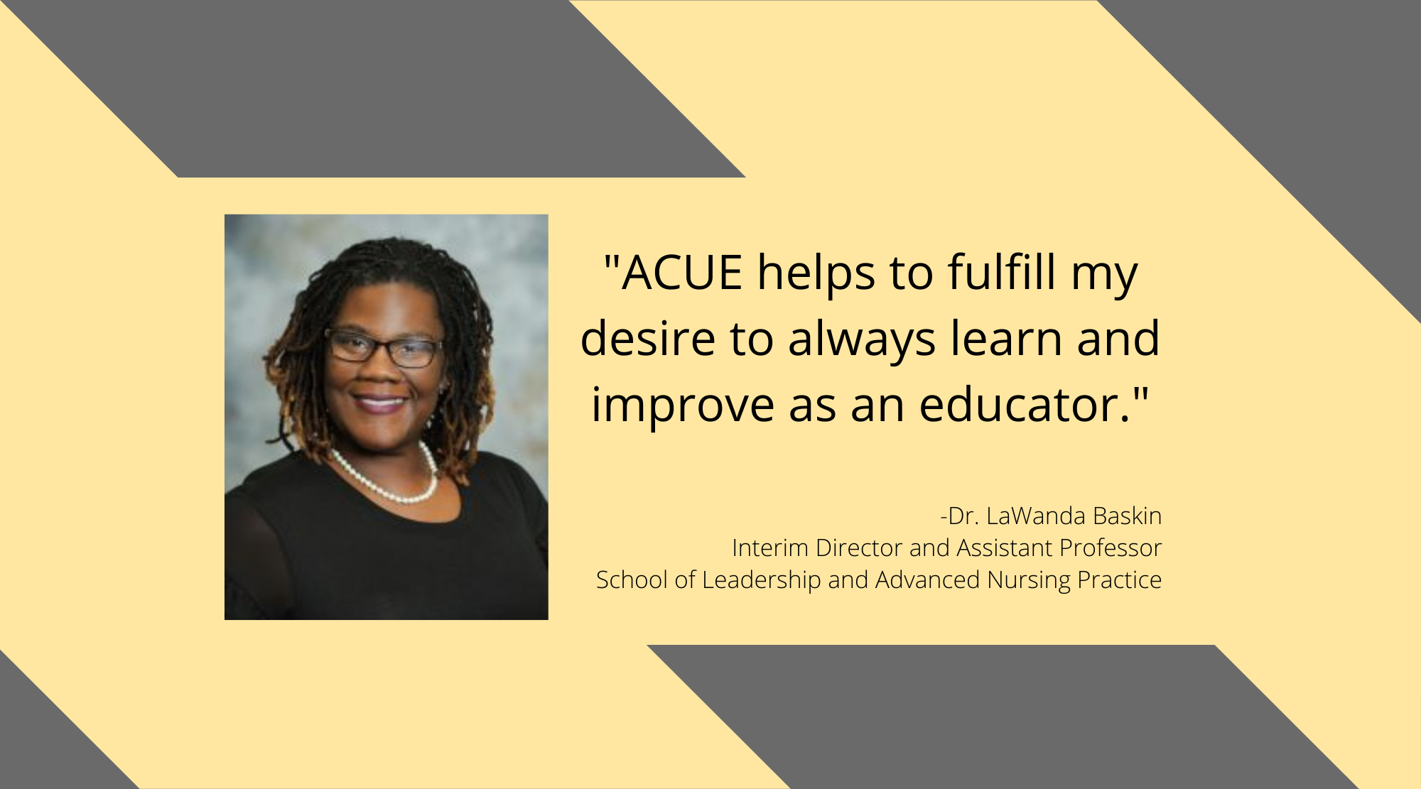 Quote from ACUE testimonial by Dr. LaWanda Baskin from the School of Leadership and Advanced Nursing Practice.
