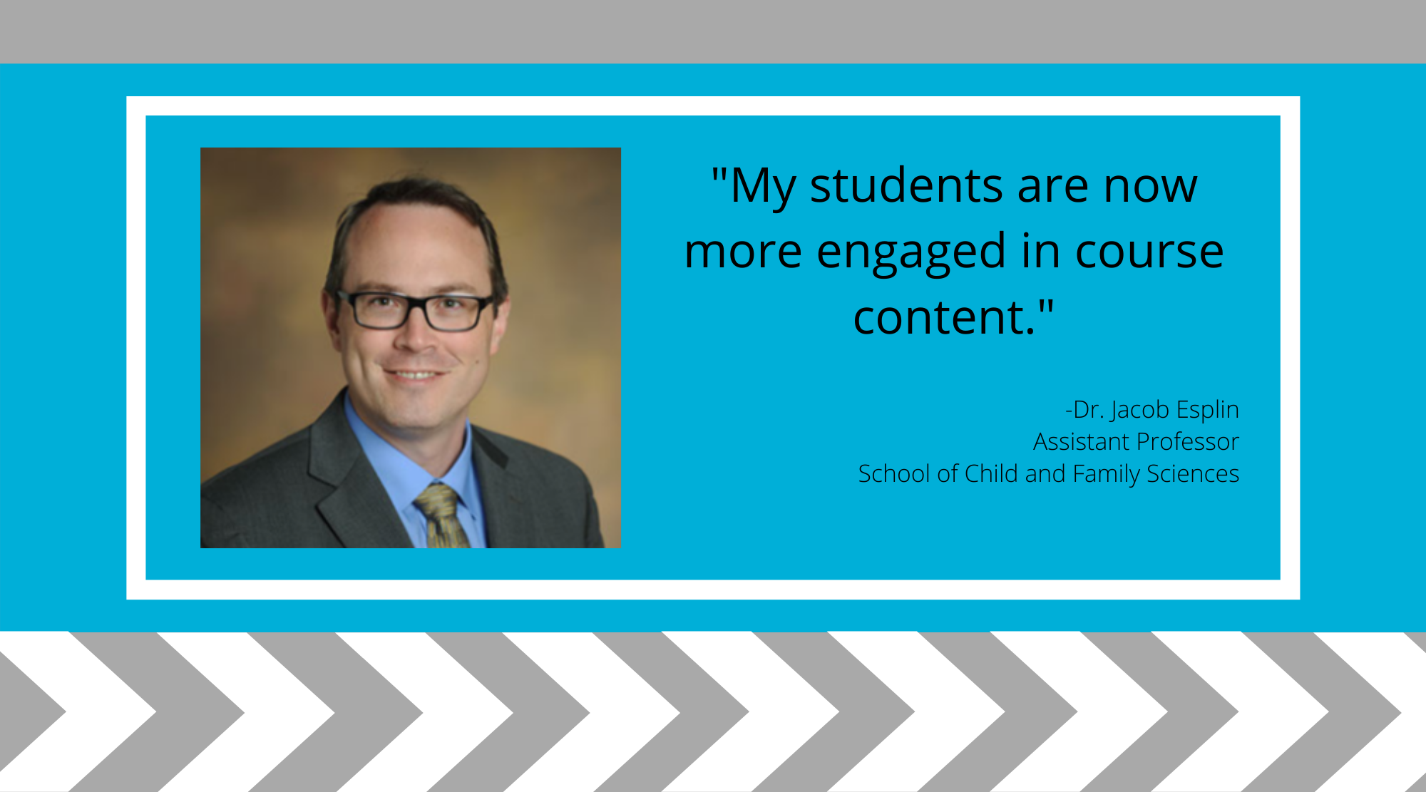 Quote from ACUE testimonial by Dr. Jacob Esplin from the School of Child and Family Sciences.
