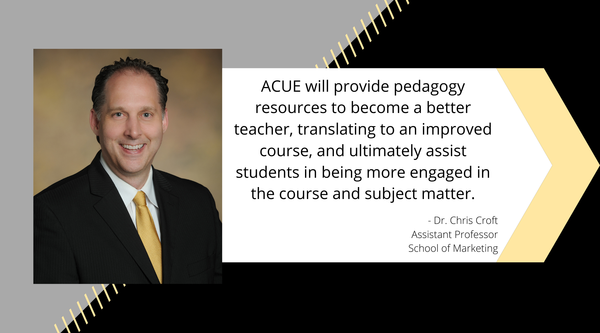 Quote from ACUE testimonial by  Dr. Chris Croft from the School of Marketing.