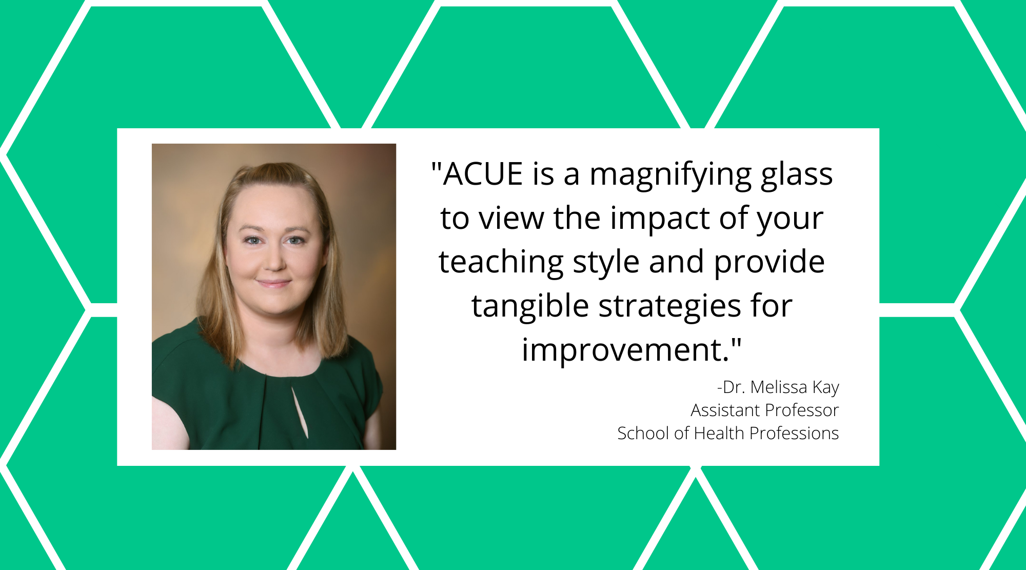 Quote from ACUE Testimonial by Dr. Melissa Kay from the School of Health Professions.