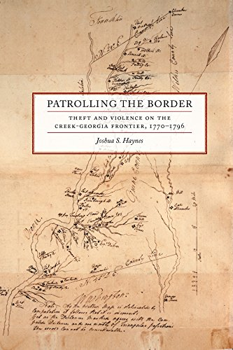 Patrolling the Border: Theft and Violence on the Creek-Georgia Frontier, 1770-1796