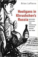 Hooligans in Khrushchev's Russia: Defining, Policing, and Producing Deviance dur