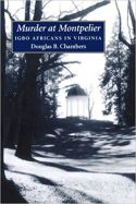 Murder at Montpelier: Igbo Africans in Virginia
