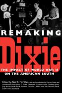 Remaking Dixie: World War II and the American South